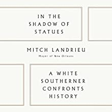 In the Shadow of Statues Audiobook by Mitch Landrieu Narrated by Mitch Landrieu