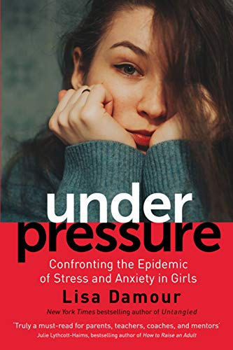 Pdf Parenting Under Pressure: Confronting the Epidemic of Stress and Anxiety in Girls