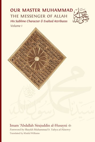 Our Master Muhammad (pbuh) The Messenger Of Allah - His Sublime Character & Exalted Attributes : Volume 1