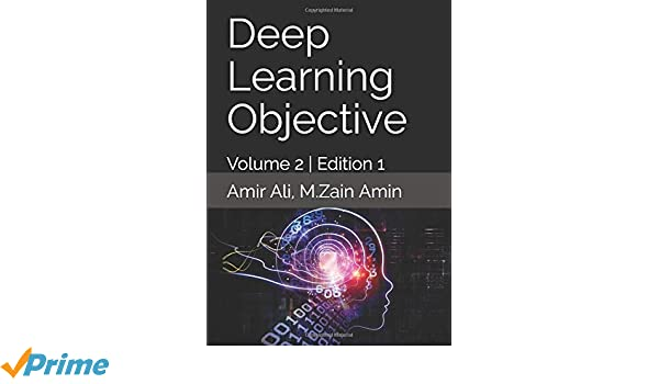 Deep Learning Objective: Amir Ali, M Zain Amin: 9781070238944