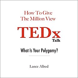 How to Give the Million View TEDx Talk: What is Your Polygamy?