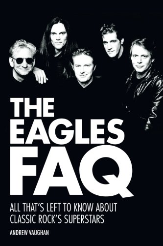 The Eagles Faq: All That's Left To Know About Classic Rock's Superstars