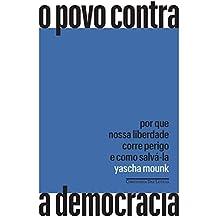 O povo contra a democracia: Por que nossa liberdade corre perigo e como salvá-la