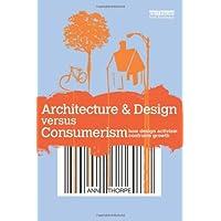 Architecture & Design versus Consumerism: How Design Activism Confronts Growth