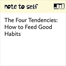 The Four Tendencies: How to Feed Good Habits Miscellaneous by Manoush Zomorodi, Gretchen Rubin