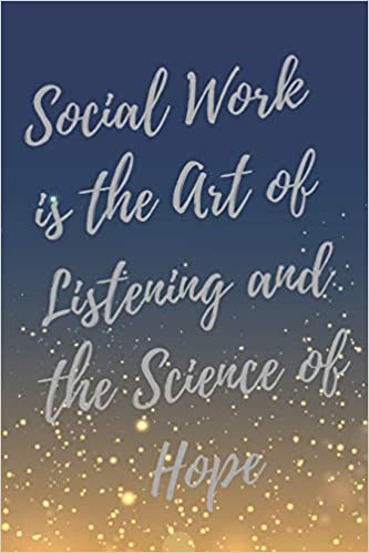 Amazon Com Social Work Is The Art Of Listening And The Science Of Hope Social Worker Inspirational Quotes Journal Notebook Social Worker Gifts 9781098998301 Inspiration Journal Everyday Books