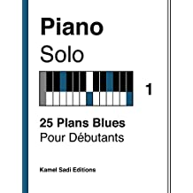 Piano Solo Vol. 1: 25 Plans Blues Pour Débutants (French Edition)