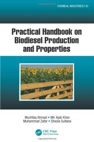 Practical Handbook on Biodiesel Production and Properties (Chemical Industries) 1st edition by Ahmad, Mushtaq, Khan, Mir Ajab, Zafar, Muhammad, Sultana, Sh (2012) Paperback