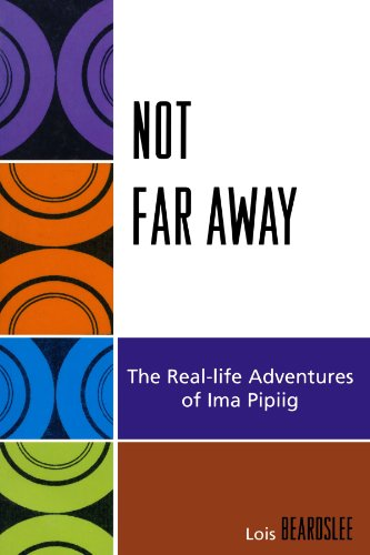 Not Far Away: The Real-life Adventures of Ima Pipiig (Contemporary Native American Communities)