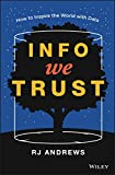 Info We Trust - How to Entertain, Improve, and Inspire the World with Information