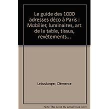 1200 ADRESSES DÉCO À PARIS : MOBILIER LUMINAIRES ART DE LA TABLE TISSUS REVÊTEMENTS