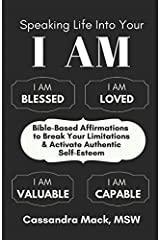 Speaking Life Into Your I Am: Bible-Based Affirmations To Break Your Limitations & Activate Authentic Self-Esteem Paperback
