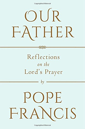 Our Father: Reflections on the Lord's Prayer