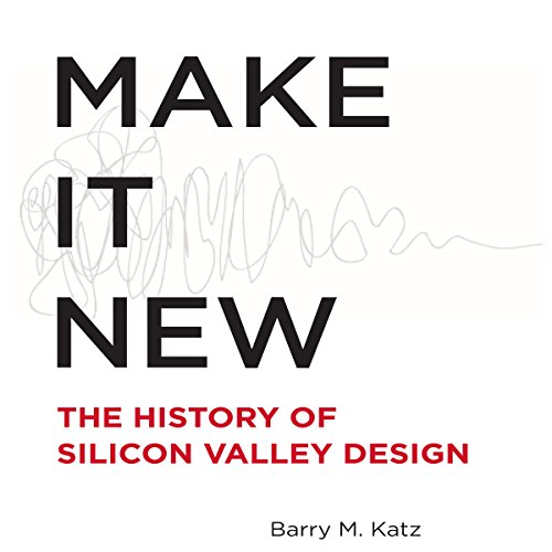 Make It New: The History of Silicon Valley Design