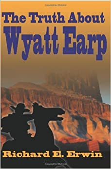 The Truth About Wyatt Earp by Richard Erwin (2000-03-22)
