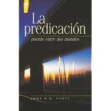 La Predicacion: Puente Entre dos Mundos (I Believe in Preaching) (Spanish Edition)
