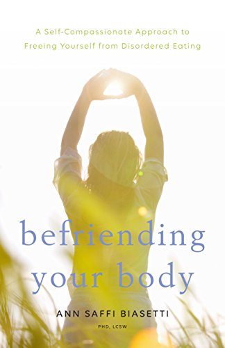 Befriending Your Body: A Self-Compassionate Approach to Freeing Yourself from Disordered Eating by Shambhala