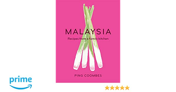 Malaysia: Recipes From a Family Kitchen: Ping Coombes ...