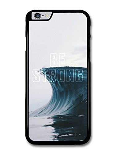 New Inspirational Be Strong Quote on Big Wave Design case for iPhone 6 Plus 6S Plus