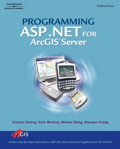 Programming ASP.NET for ArcGIS Server by Brand: Cengage Learning