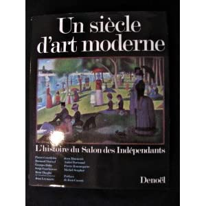Un Siecle d'art moderne: L'histoire du Salon des independants, 1884-1984 (French Edition) (1984)