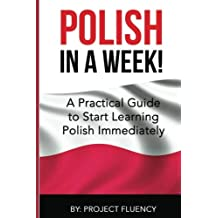 Polish: Learn Polish in a Week! Start Speaking Basic Polish in Less Than 24 Hour: The Ultimate Crash Course for Polish Language Beginners (Learn Polish, Polish, Polish Learning)