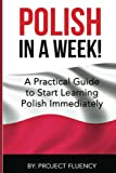 learning polish - Polish: Learn Polish in a Week! Start Speaking Basic Polish in Less Than 24 Hour: The Ultimate Crash Course for Polish Language Beginners (Learn Polish, Polish, Polish Learning)