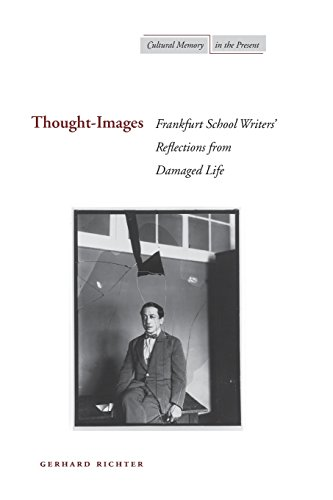 Thought-Images: Frankfurt School Writers' Reflections from Damaged Life (Cultural Memory in the Present)
