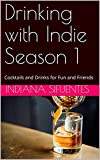 Drinking with Indie Season 1: Cocktails and Drinks for Fun and Friends