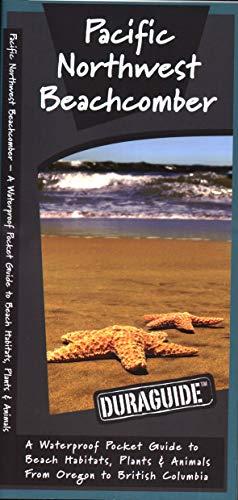 Pacific Northwest Beachcomber: A Waterproof Pocket Guide to Beach Habitats, Plants & Animalsfrom Oregon to British Columbia (Wildlife and Nature Identification)
