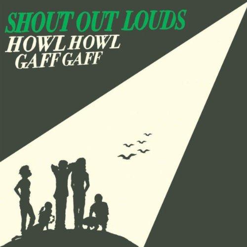 Howl Howl Gaff Gaff (Shout Out Louds Howl Howl Gaff Gaff)
