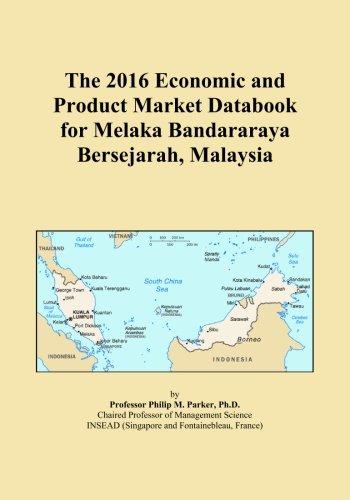 The 2016 Economic and Product Market Databook for Melaka Bandararaya Bersejarah, Malaysia