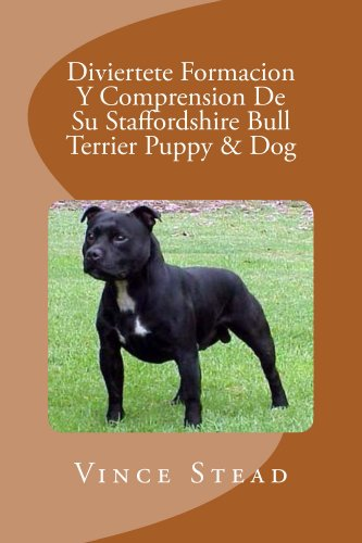 Diviertete Formacion Y Comprension De Su Staffordshire Bull Terrier Puppy & Dog (Spanish Edition)