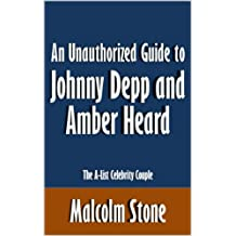 An Unauthorized Guide to Johnny Depp and Amber Heard: The A-List Celebrity Couple [Article]
