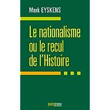 Le nationalisme ou le recul de l'Histoire: Essai politique (French Edition)