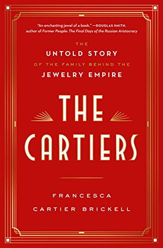 The Cartiers: The Untold Story of the Family Behind the Jewelry Empire por Francesca Cartier Brickell