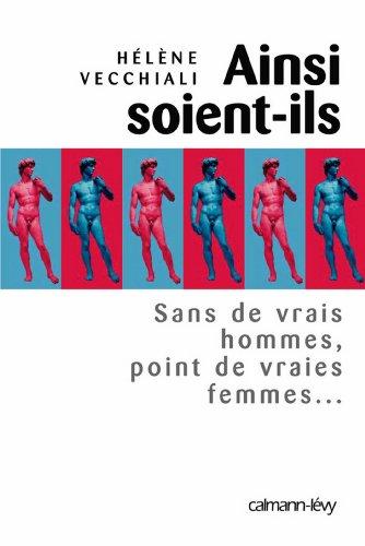 Ainsi Soient Ils Sans De Vrais Hommes Point De Vraies Femmes [Pdf/ePub] eBook