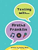 Texting with Aretha Franklin