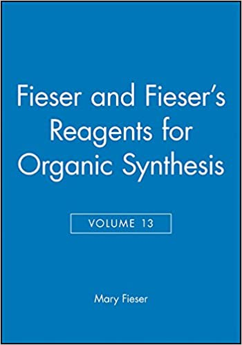 Fieser and Fiesers Reagents for Organic Synthesis Volume 13