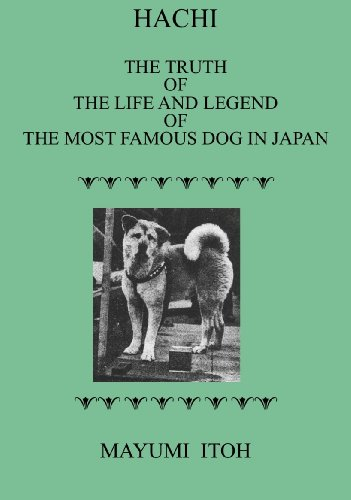 Hachi:  The Truth of The Life and Legend of the Most Famous Dog in (Akita Inu Dog)