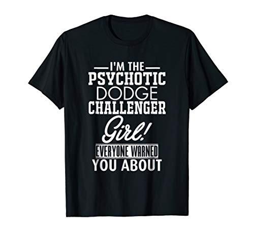 I'm The Psychotic Dodge Challenger Girl Tshirt Funny