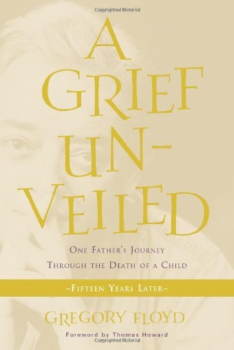 Download By Gregory Floyd - A Grief Unveiled: Fifteen Years Later (Expanded) (2012-11-16) [Paperback] ebook