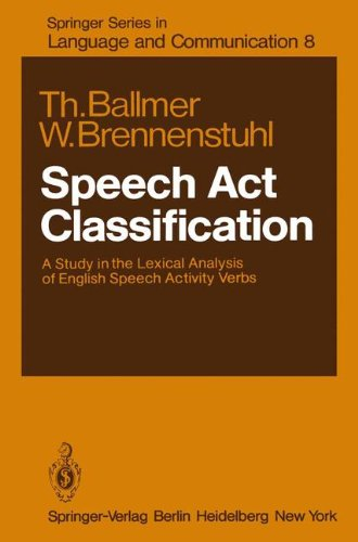 Speech Act Classification: A Study in the Lexical Analysis of English Speech Activity Verbs (Springer Series in Language and Communication) by Brand: Springer