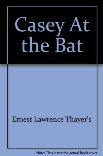 Casey At the Bat by Ernest Lawrence Thayer's (2001-05-03)