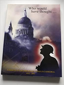 Book Who Would Have Thought...: A Tribute to the Friends of St Paul's Cathedral, London, England