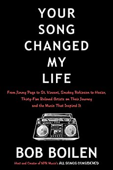 Your Song Changed My Life: From Jimmy Page to St. Vincent, Smokey Robinson to Hozier, Thirty-Five Beloved Artists on Their Journey and the Music That Inspired It by [Boilen, Bob]