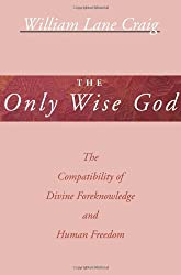 The Only Wise God: The Compatibility of Divine Foreknowledge & Human Freedom