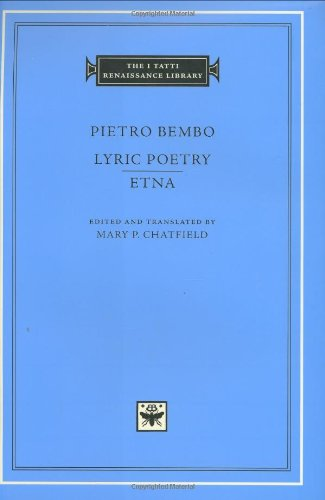Pietro Bembo: Lyric Poetry Etna (The I Tatti Renaissance Library)
