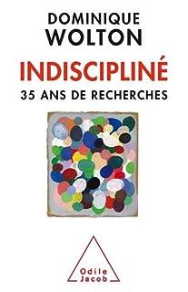 Indiscipliné  : trente-cinq ans de recherches, Wolton, Dominique