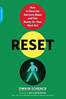 Reset: How to Beat the Job-Loss Blues and Get Ready for Your Next Act by [Schenck, Dwain]
